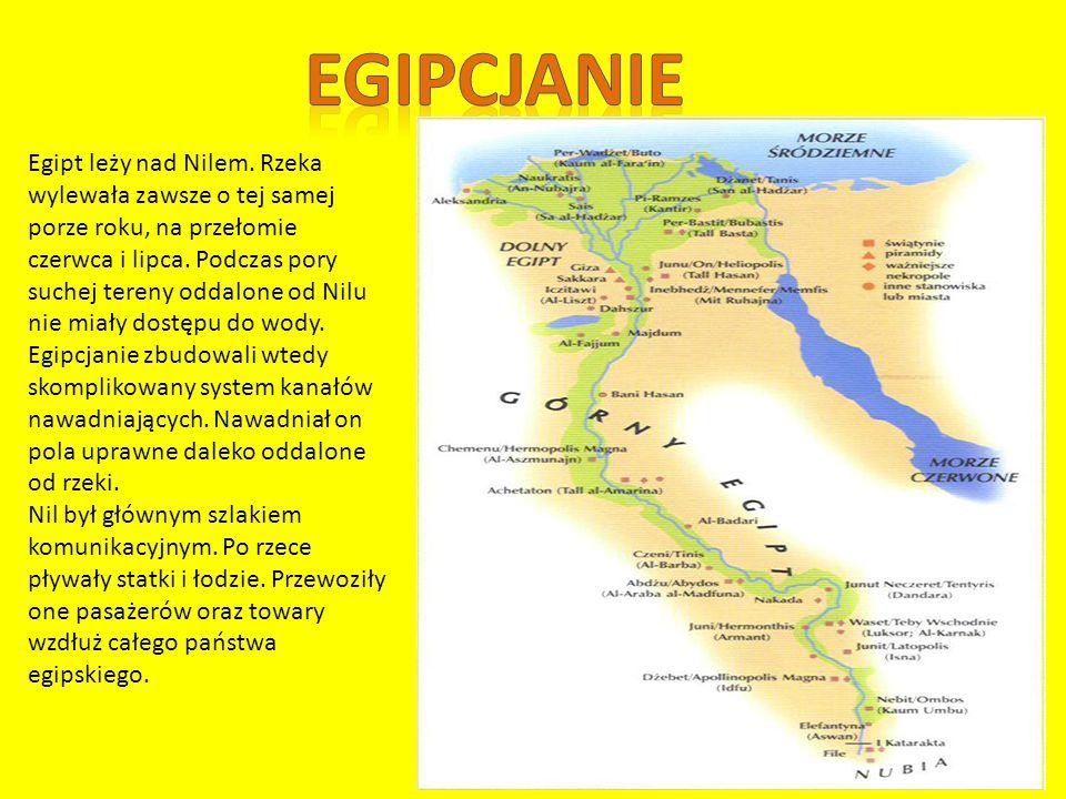 Egipt leży nad Nilem.Rzeka wylewała zawsze o tej samej porze roku, na przełomie czerwca i lipca.