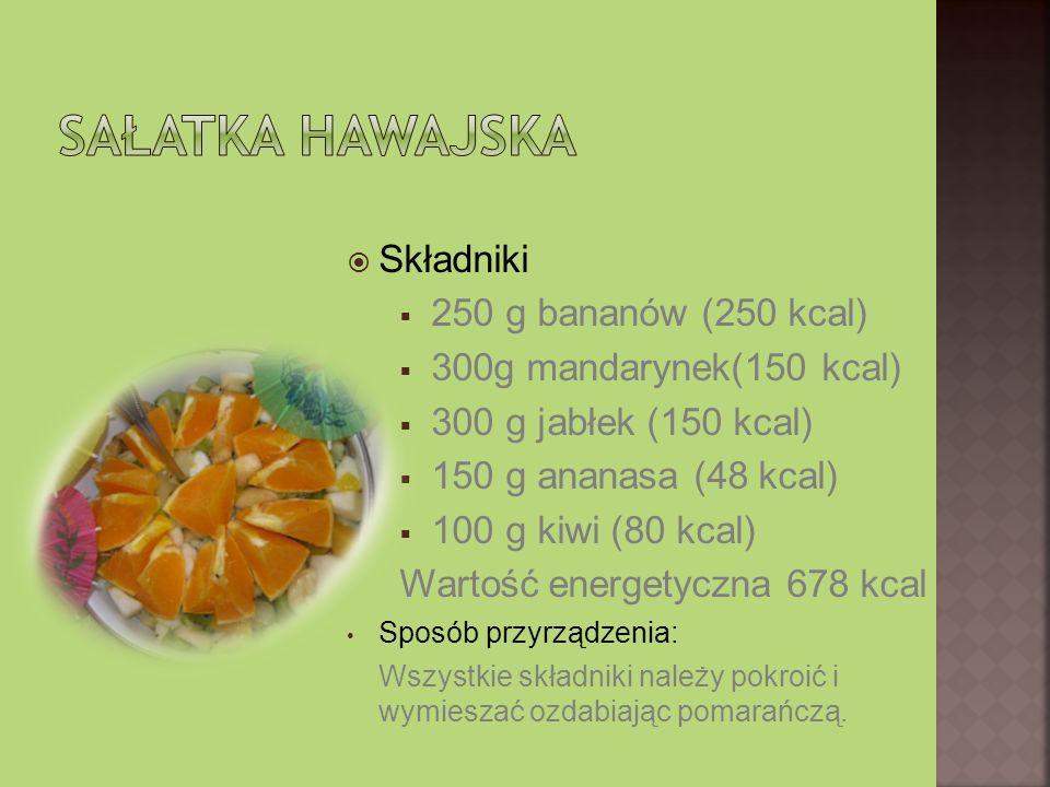 Składniki 250 g bananów (250 kcal) 300g mandarynek(150 kcal) 300 g jabłek (150 kcal) 150 g ananasa (48 kcal) 100 g kiwi (80 kcal) Wartość energetyczna 678 kcal Sposób przyrządzenia: Wszystkie składniki należy pokroić i wymieszać ozdabiając pomarańczą.