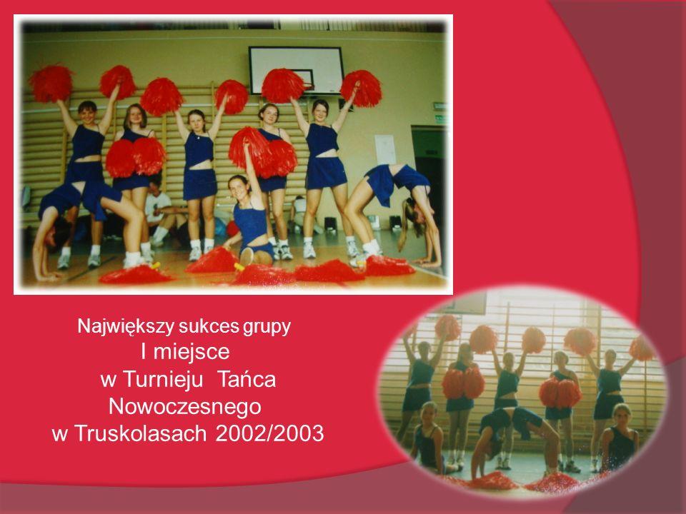 Największy sukces grupy I miejsce w Turnieju Tańca Nowoczesnego w Truskolasach 2002/2003