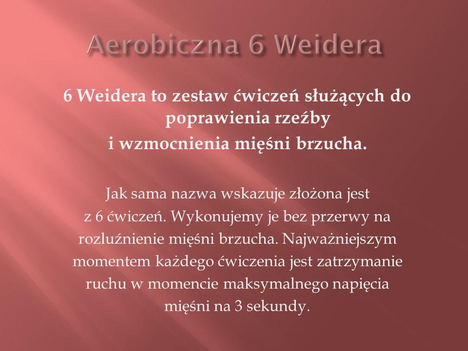 6 Weidera to zestaw ćwiczeń służących do poprawienia rzeźby i wzmocnienia mięśni brzucha. Jak sama nazwa wskazuje złożona jest z 6 ćwiczeń. Wykonujemy