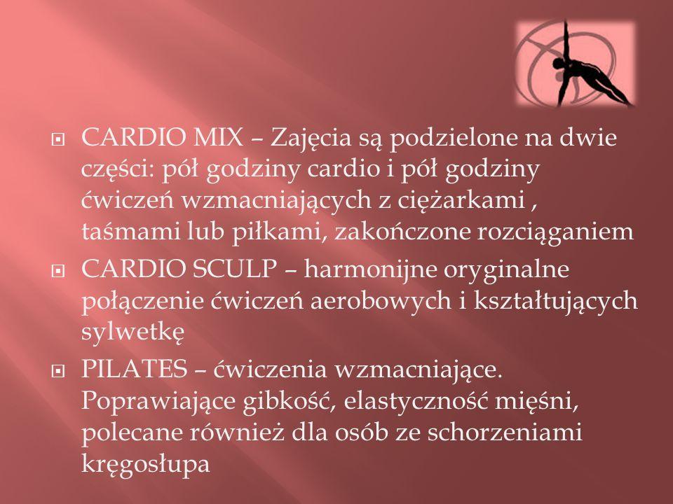 CARDIO MIX – Zajęcia są podzielone na dwie części: pół godziny cardio i pół godziny ćwiczeń wzmacniających z ciężarkami, taśmami lub piłkami, zakończo