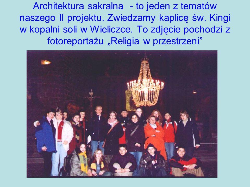 Architektura sakralna - to jeden z tematów naszego II projektu. Zwiedzamy kaplicę św. Kingi w kopalni soli w Wieliczce. To zdjęcie pochodzi z fotorepo