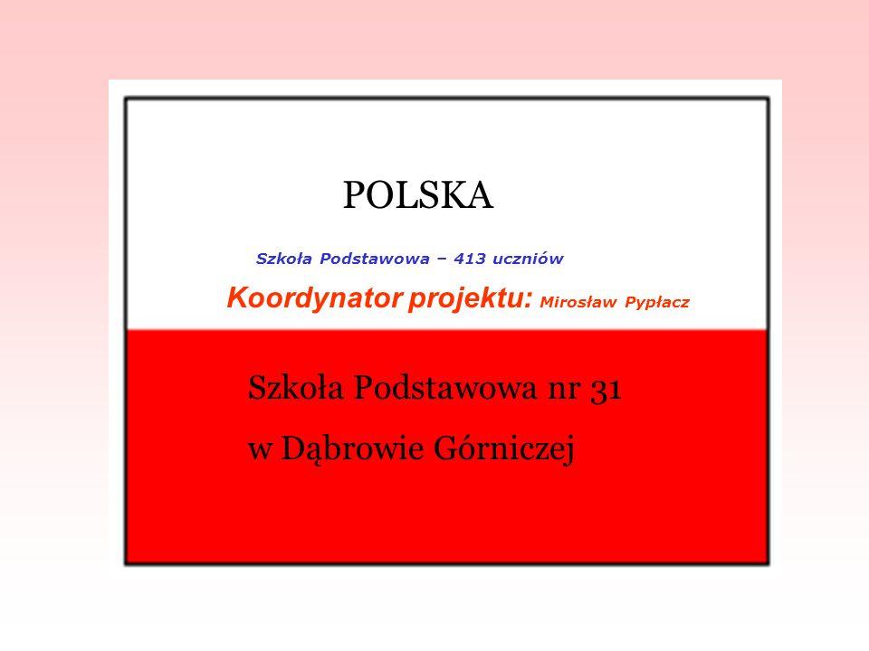 POLSKA Szkoła Podstawowa nr 31 w Dąbrowie Górniczej Koordynator projektu: Mirosław Pypłacz Szkoła Podstawowa – 413 uczniów