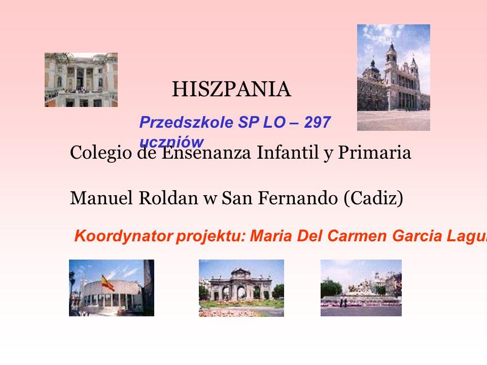 HISZPANIA Colegio de Ensenanza Infantil y Primaria Manuel Roldan w San Fernando (Cadiz) Koordynator projektu: Maria Del Carmen Garcia Laguna Przedszkole SP LO – 297 uczniów