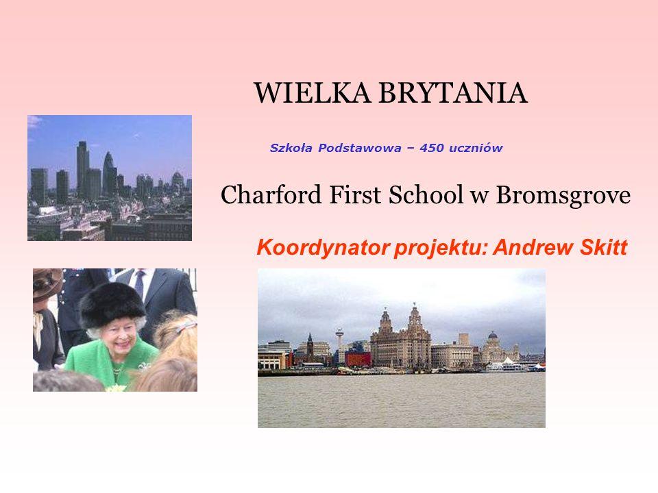 WIELKA BRYTANIA Charford First School w Bromsgrove Koordynator projektu: Andrew Skitt Szkoła Podstawowa – 450 uczniów