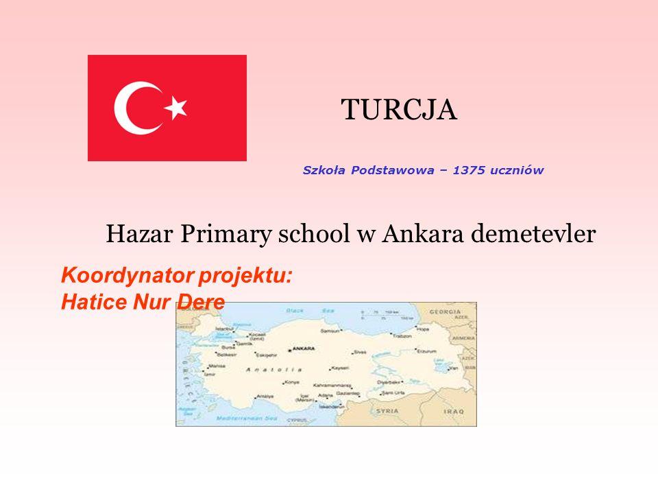 TURCJA Hazar Primary school w Ankara demetevler Koordynator projektu: Hatice Nur Dere Szkoła Podstawowa – 1375 uczniów
