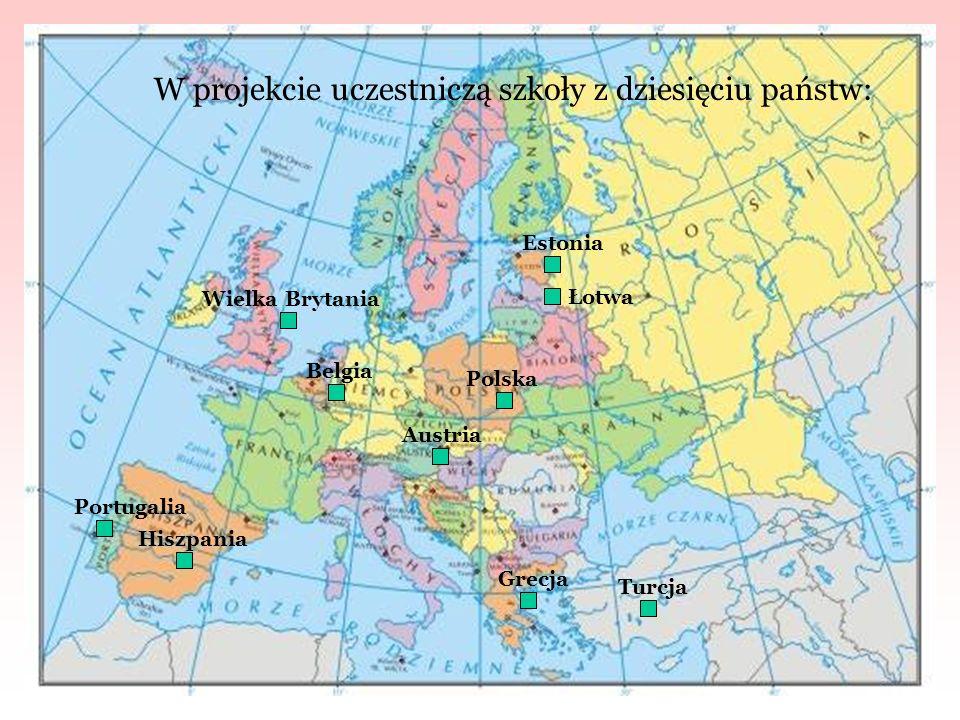 Wielka Brytania Estonia Łotwa Polska Turcja Grecja Austria Belgia Hiszpania Portugalia W projekcie uczestniczą szkoły z dziesięciu państw: