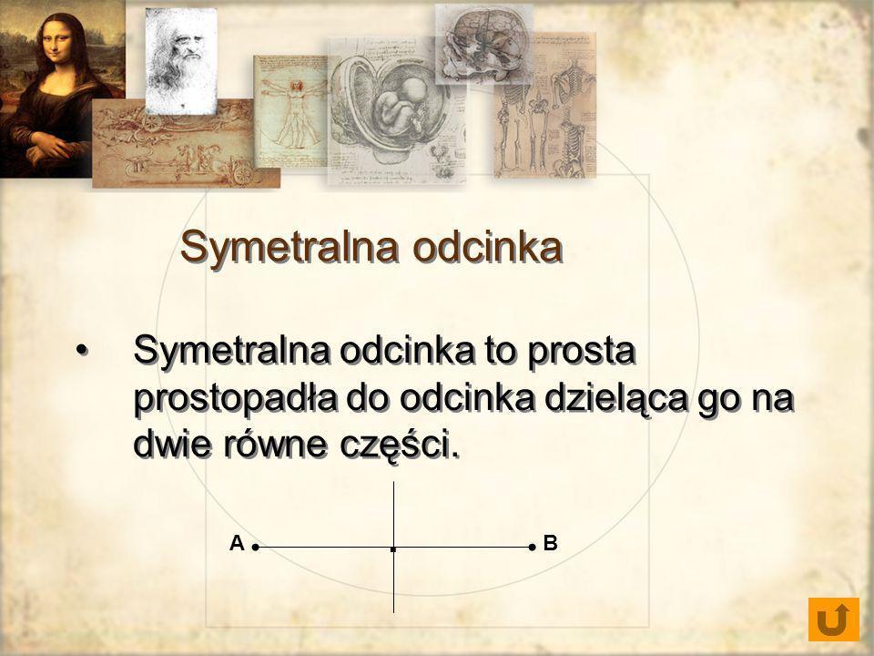 Symetralna odcinka Symetralna odcinka to prosta prostopadła do odcinka dzieląca go na dwie równe części. AB.