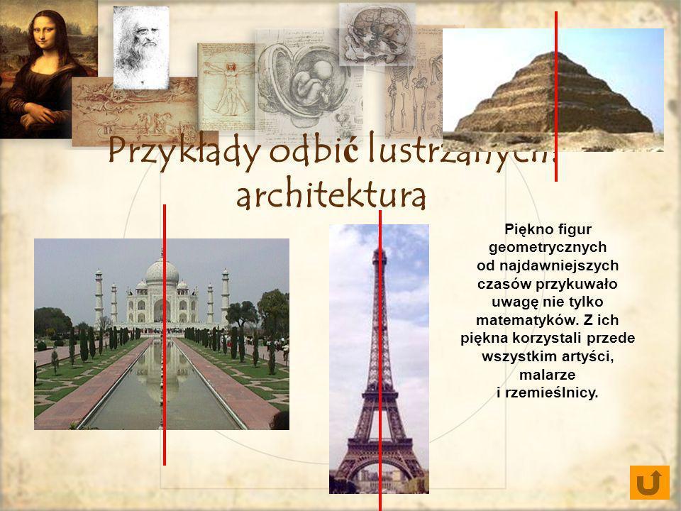 Przykłady odbić lustrzanych: architektura Piękno figur geometrycznych od najdawniejszych czasów przykuwało uwagę nie tylko matematyków. Z ich piękna k
