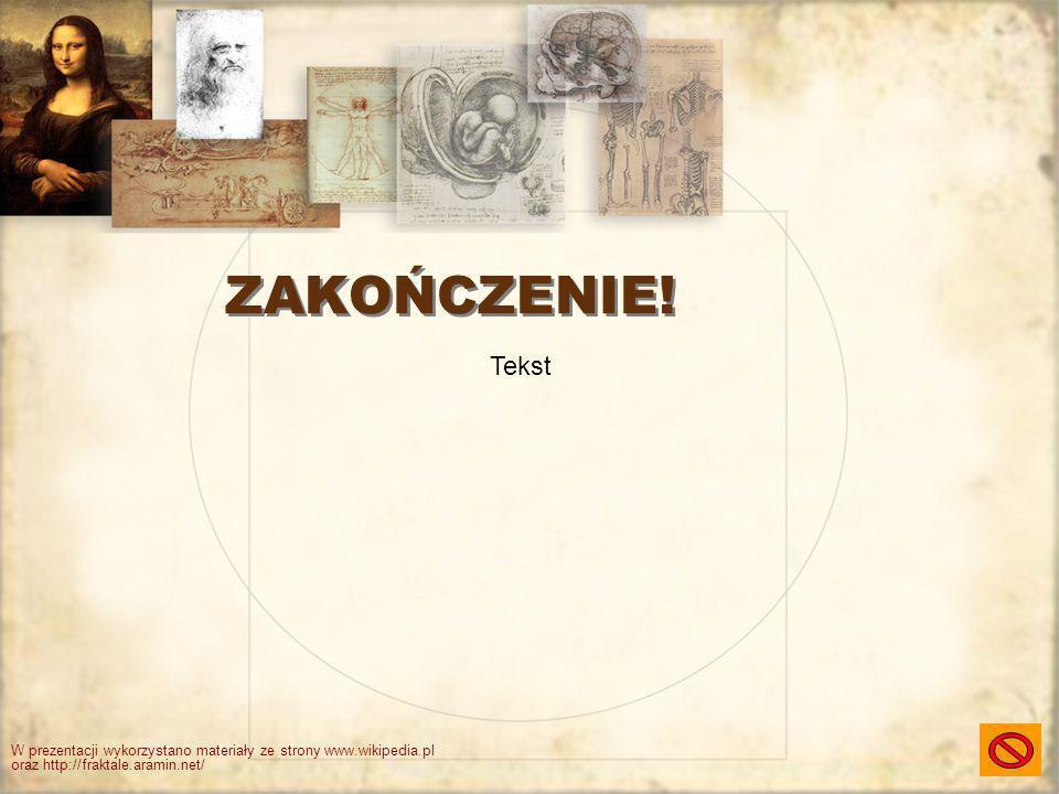 ZAKOŃCZENIE! W prezentacji wykorzystano materiały ze strony www.wikipedia.pl oraz http://fraktale.aramin.net/ Tekst