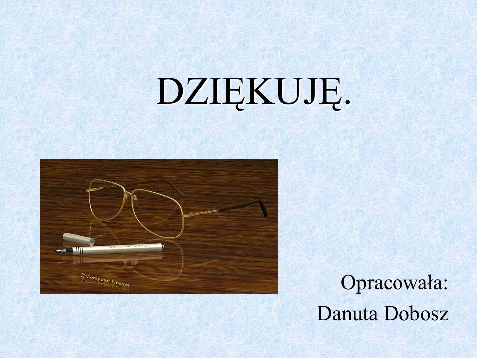 DZIĘKUJĘ. Opracowała: Danuta Dobosz