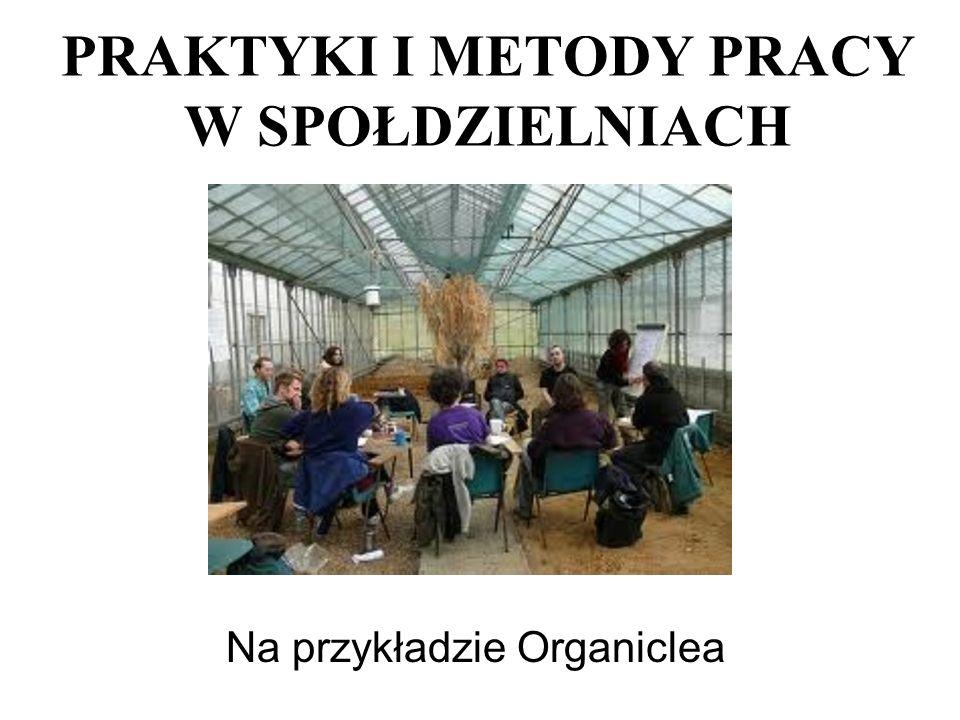 PRAKTYKI I METODY PRACY W SPOŁDZIELNIACH Na przykładzie Organiclea
