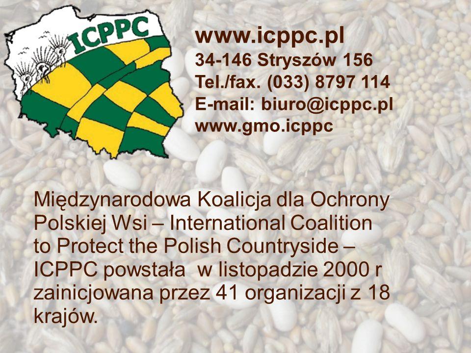 www.icppc.pl 34-146 Stryszów 156 Tel./fax. (033) 8797 114 E-mail: biuro@icppc.pl www.gmo.icppc Międzynarodowa Koalicja dla Ochrony Polskiej Wsi – Inte
