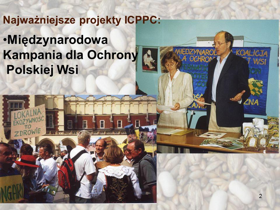 2 Międzynarodowa Kampania dla Ochrony Polskiej Wsi Najważniejsze projekty ICPPC: