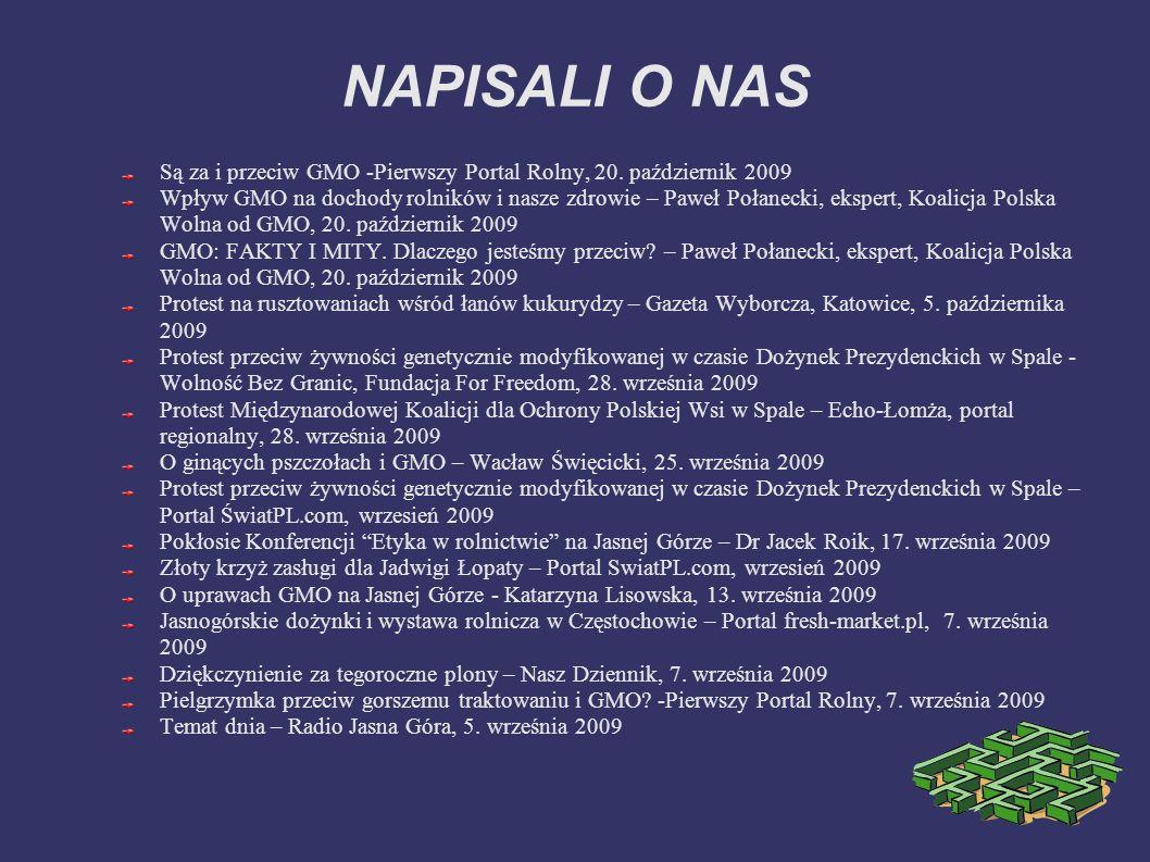 NAPISALI O NAS Są za i przeciw GMO -Pierwszy Portal Rolny, 20. październik 2009 Wpływ GMO na dochody rolników i nasze zdrowie – Paweł Połanecki, ekspe