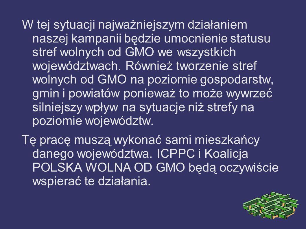 W tej sytuacji najważniejszym działaniem naszej kampanii będzie umocnienie statusu stref wolnych od GMO we wszystkich województwach. Również tworzenie