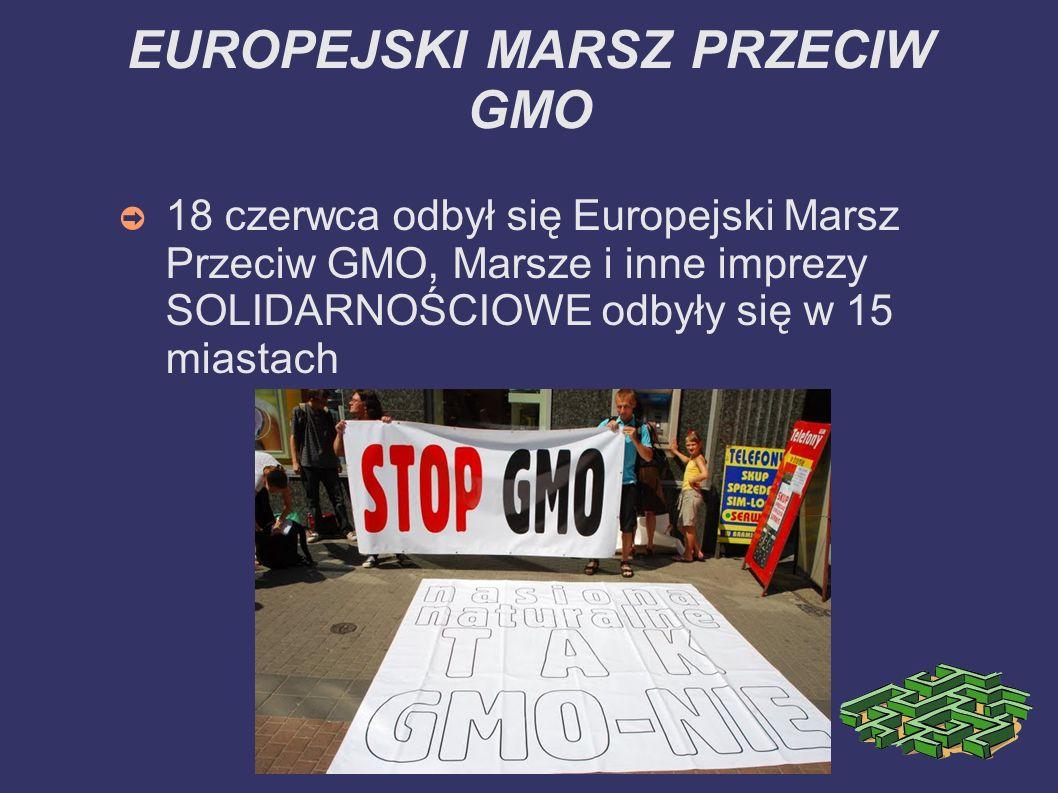 EUROPEJSKI MARSZ PRZECIW GMO 18 czerwca odbył się Europejski Marsz Przeciw GMO, Marsze i inne imprezy SOLIDARNOŚCIOWE odbyły się w 15 miastach