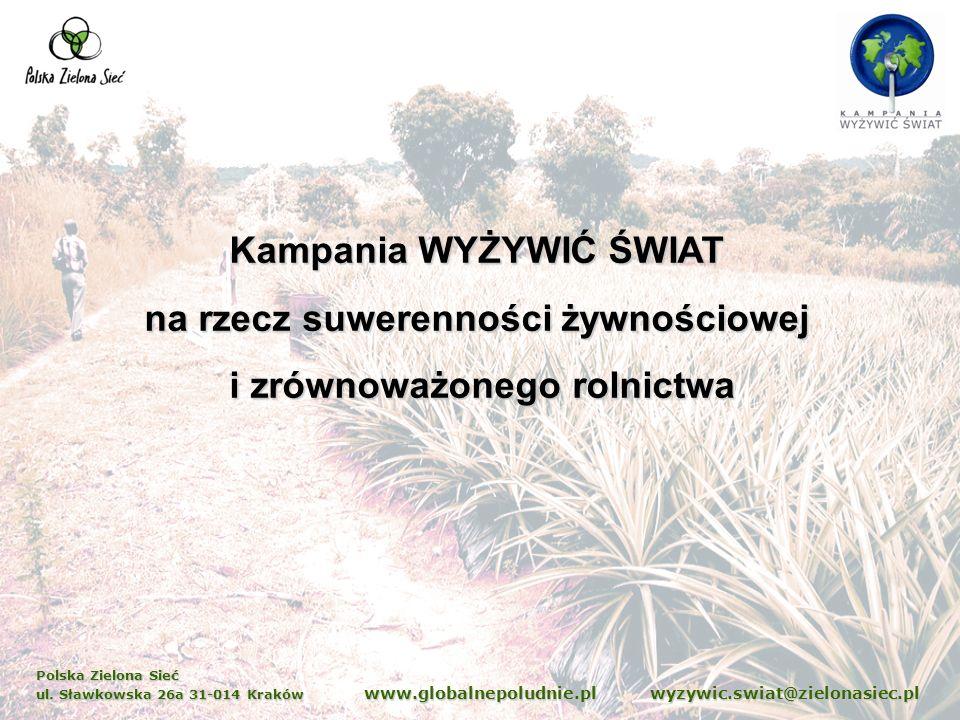 Polska Zielona Sieć ul. Sławkowska 26a 31-014 Kraków www.globalnepoludnie.pl wyzywic.swiat@zielonasiec.pl Kampania WYŻYWIĆ ŚWIAT na rzecz suwerenności