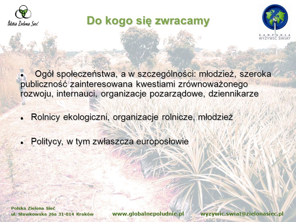 Polska Zielona Sieć ul. Sławkowska 26a 31-014 Kraków www.globalnepoludnie.pl wyzywic.swiat@zielonasiec.pl Do kogo się zwracamy Ogół społeczeństwa, a w