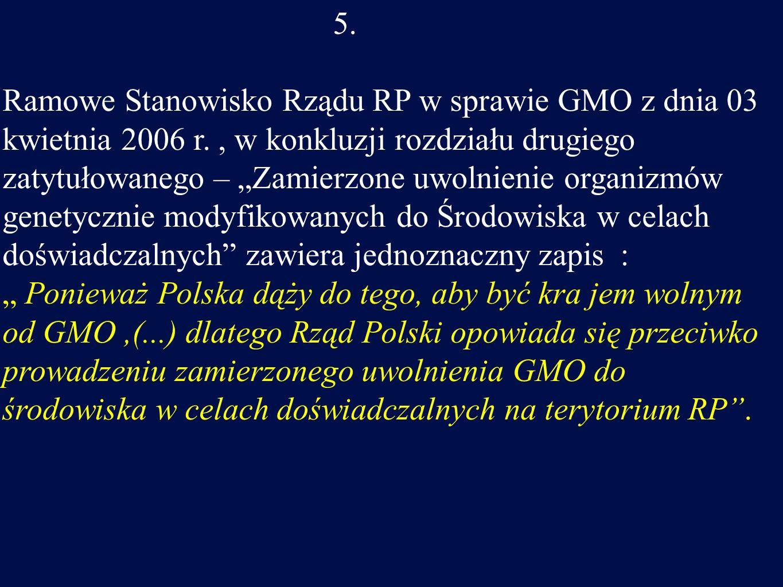 5. Ramowe Stanowisko Rządu RP w sprawie GMO z dnia 03 kwietnia 2006 r., w konkluzji rozdziału drugiego zatytułowanego – Zamierzone uwolnienie organizm