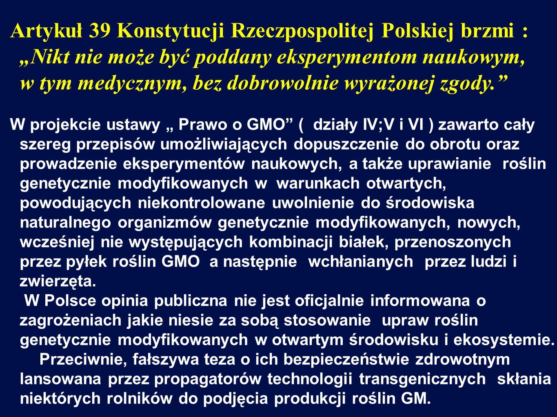 Artykuł 39 Konstytucji Rzeczpospolitej Polskiej : Nikt nie może być poddany eksperymentom naukowym, w tym medycznym, bez dobrowolnie wyrażonej zgody.