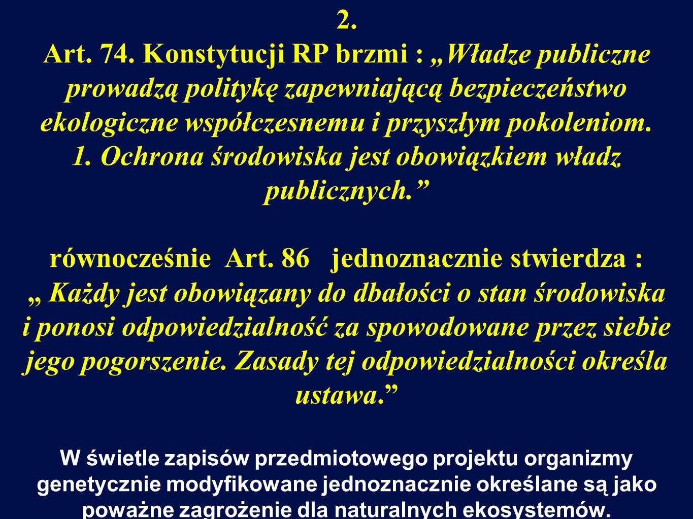Podobnie w rozdziale piątym –Uprawa gatunków roślin GM zakomunikowano, iż...Rząd Polski opowiada się przeciwko wprowadzeniu do uprawy genetycznie zmodyfikowanej kukurydzy, ziemniaka, buraka cukrowego, rzepaku oraz soi.