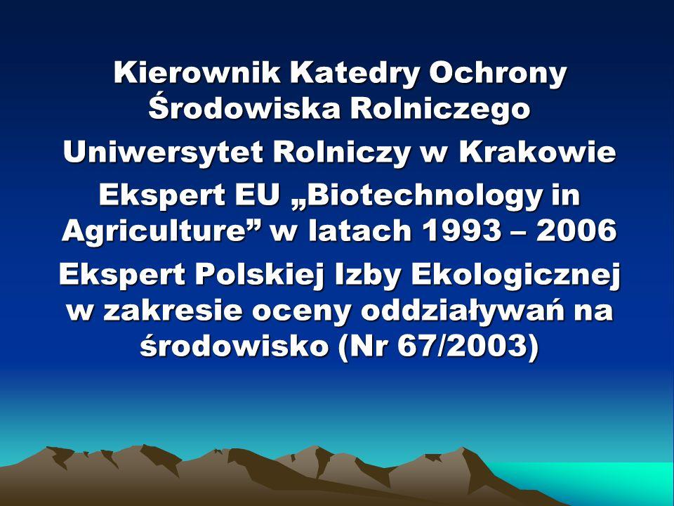 Kierownik Katedry Ochrony Środowiska Rolniczego Uniwersytet Rolniczy w Krakowie Ekspert EU Biotechnology in Agriculture w latach 1993 – 2006 Ekspert P