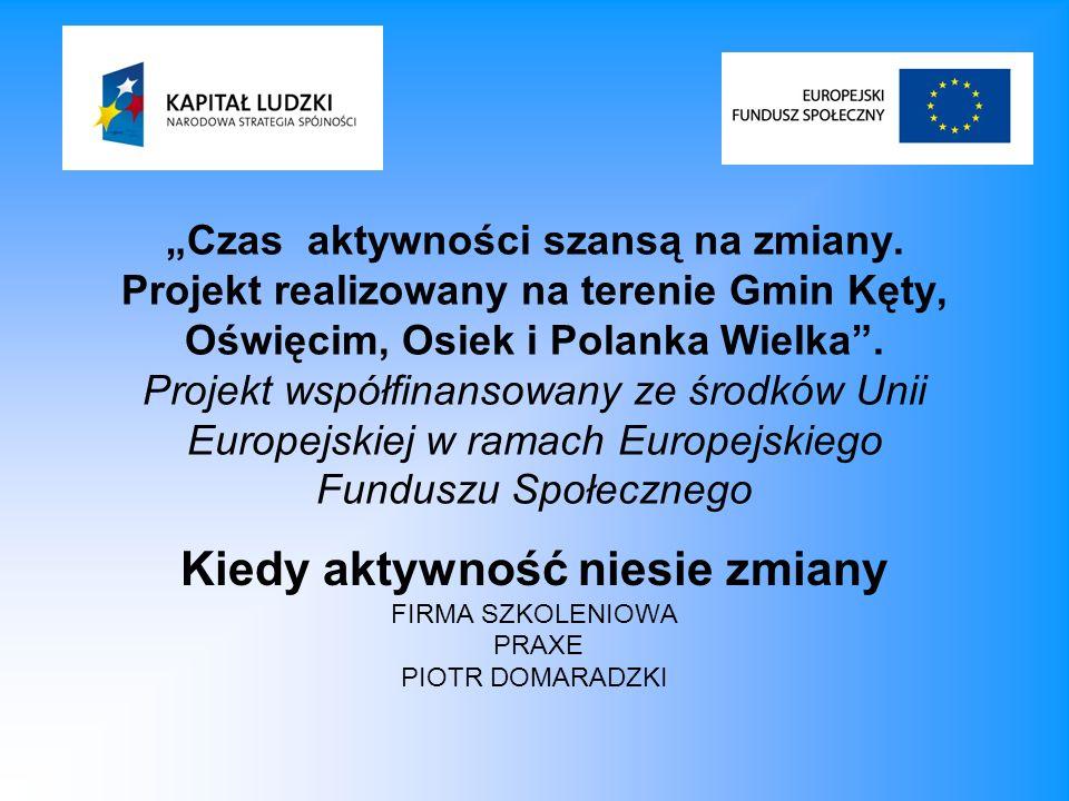 Czas aktywności szansą na zmiany. Projekt realizowany na terenie Gmin Kęty, Oświęcim, Osiek i Polanka Wielka. Projekt współfinansowany ze środków Unii
