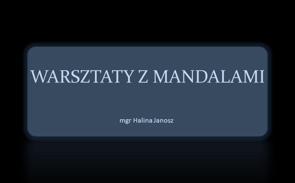 WARSZTATY Z MANDALAMI mgr Halina Janosz