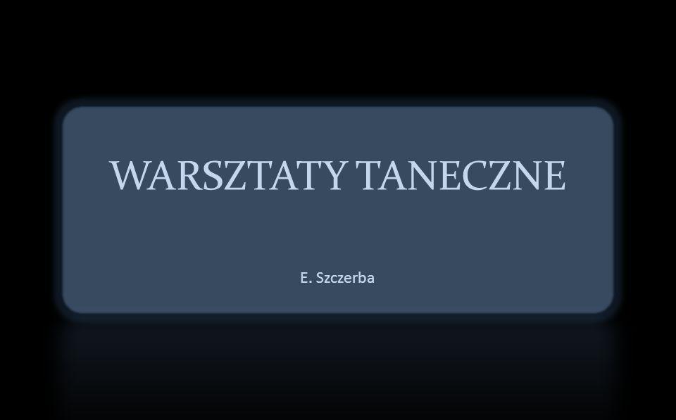 WARSZTATY TANECZNE E. Szczerba