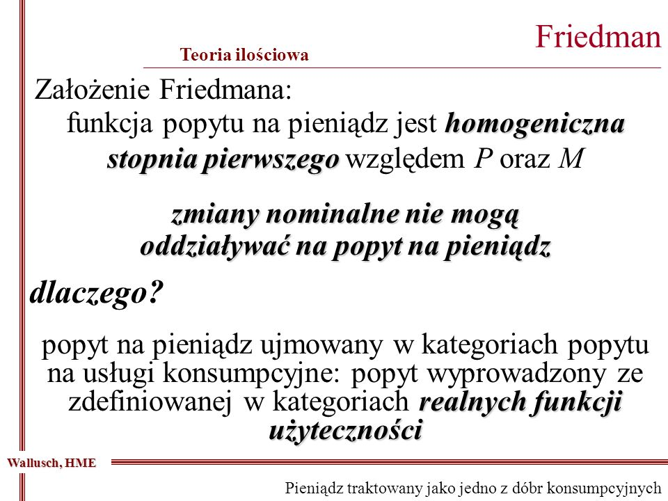 Założenie Friedmana: realnych funkcji użyteczności popyt na pieniądz ujmowany w kategoriach popytu na usługi konsumpcyjne: popyt wyprowadzony ze zdefi