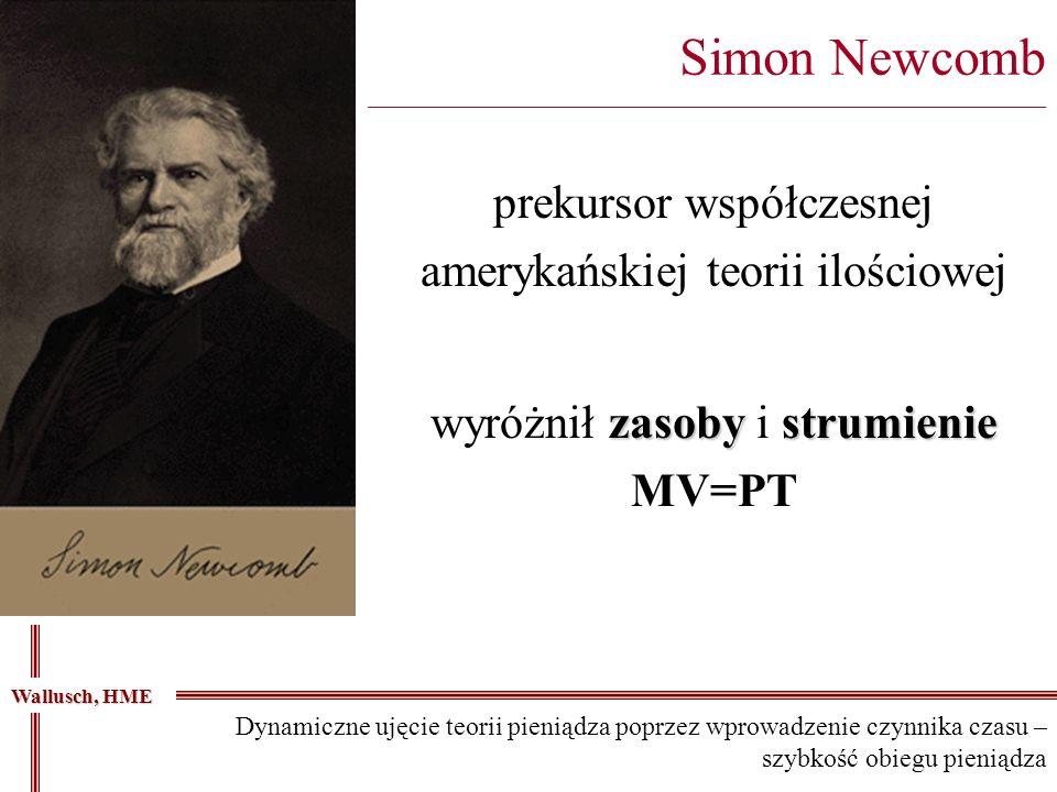 Simon Newcomb _____________________________________________________________________________ Wallusch, HME Dynamiczne ujęcie teorii pieniądza poprzez w