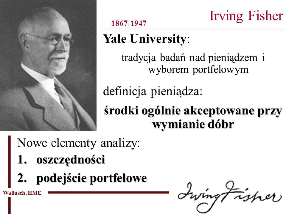 Irving Fisher ____________________________________________________________________________ Wallusch, HME 1867-1947 tradycja badań nad pieniądzem i wyb
