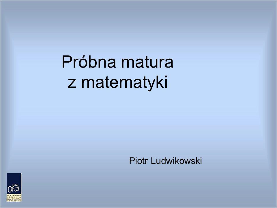 Próbna matura z matematyki Piotr Ludwikowski
