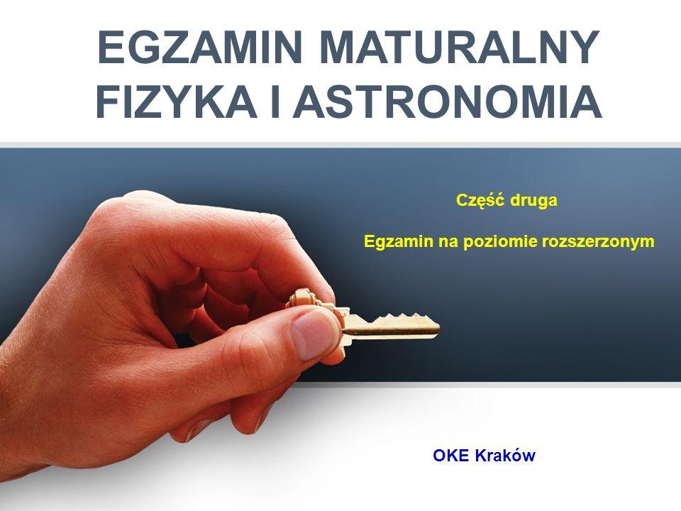 EGZAMIN MATURALNY FIZYKA I ASTRONOMIA OKE Kraków Część druga Egzamin na poziomie rozszerzonym