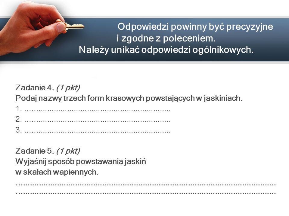 Odpowiedzi powinny być precyzyjne i zgodne z poleceniem. Należy unikać odpowiedzi ogólnikowych. Zadanie 4. (1 pkt) Podaj nazwy trzech form krasowych p