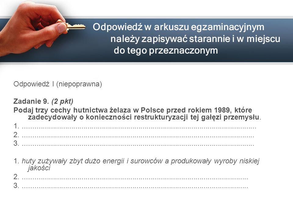 Odpowiedź w arkuszu egzaminacyjnym należy zapisywać starannie i w miejscu do tego przeznaczonym Odpowiedź I (niepoprawna) Zadanie 9. (2 pkt) Podaj trz