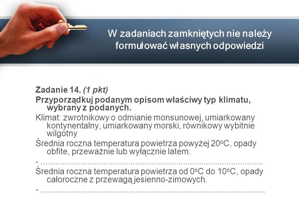 W zadaniach zamkniętych nie należy formułować własnych odpowiedzi Zadanie 14. (1 pkt) Przyporządkuj podanym opisom właściwy typ klimatu, wybrany z pod