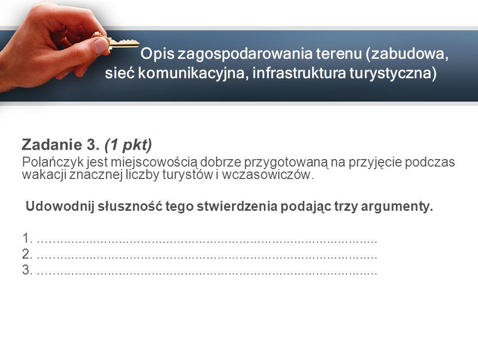 Opis zagospodarowania terenu (zabudowa, sieć komunikacyjna, infrastruktura turystyczna) Zadanie 3. (1 pkt) Polańczyk jest miejscowością dobrze przygot