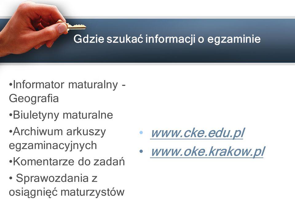 Gdzie szukać informacji o egzaminie Informator maturalny - Geografia Biuletyny maturalne Archiwum arkuszy egzaminacyjnych Komentarze do zadań Sprawozd