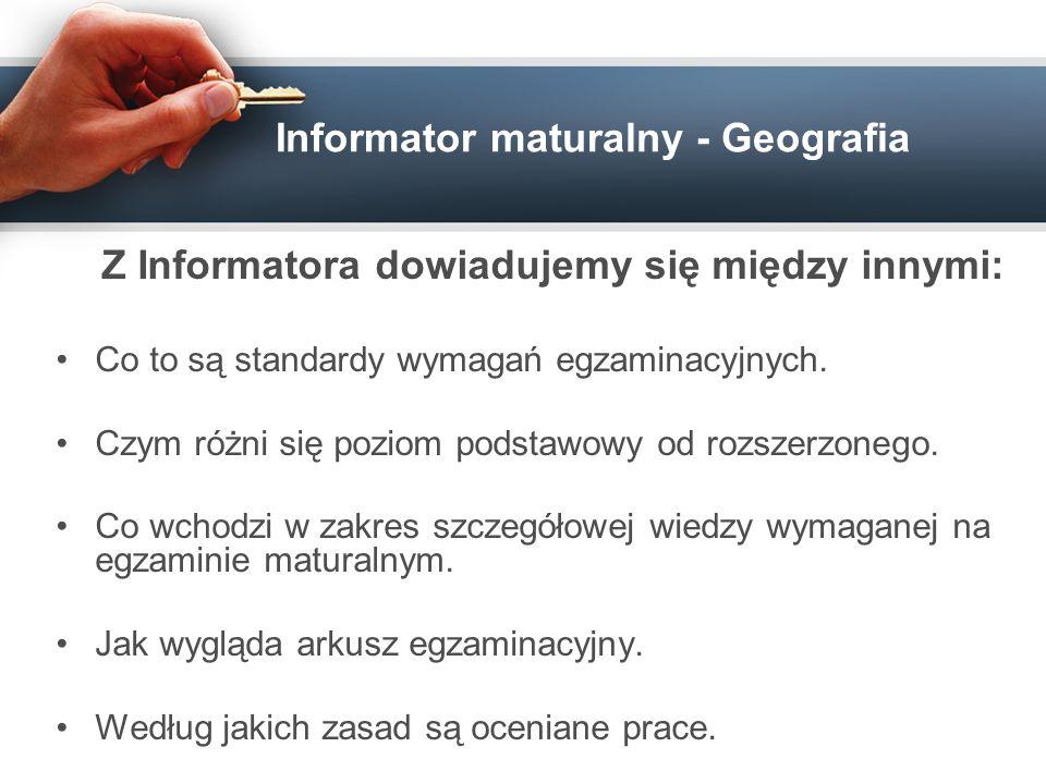 Informator maturalny - Geografia Z Informatora dowiadujemy się między innymi: Co to są standardy wymagań egzaminacyjnych. Czym różni się poziom podsta