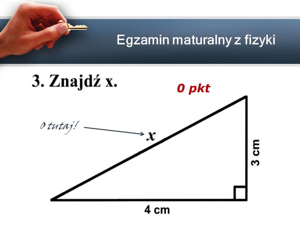 O tutaj! 0 pkt Egzamin maturalny z fizyki