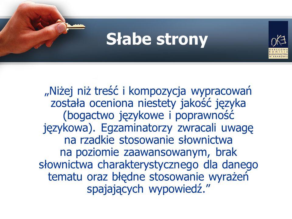 Słabe strony Niżej niż treść i kompozycja wypracowań została oceniona niestety jakość języka (bogactwo językowe i poprawność językowa).
