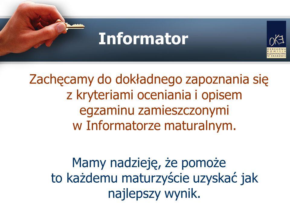 Zachęcamy do dokładnego zapoznania się z kryteriami oceniania i opisem egzaminu zamieszczonymi w Informatorze maturalnym. Mamy nadzieję, że pomoże to
