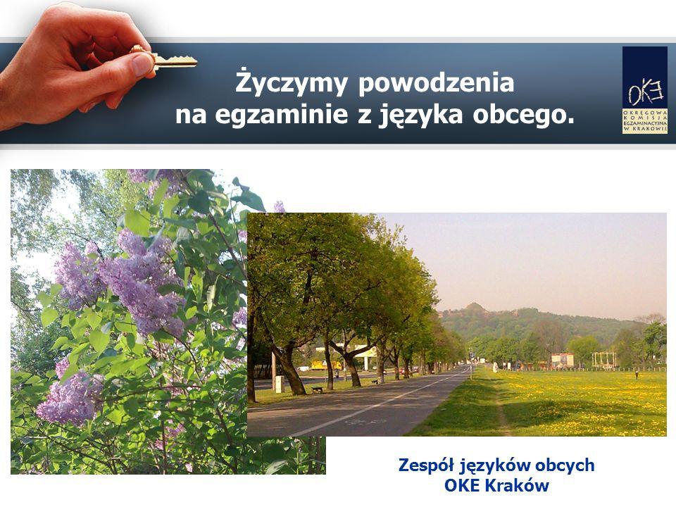 Życzymy powodzenia na egzaminie z języka obcego. Zespół języków obcych OKE Kraków