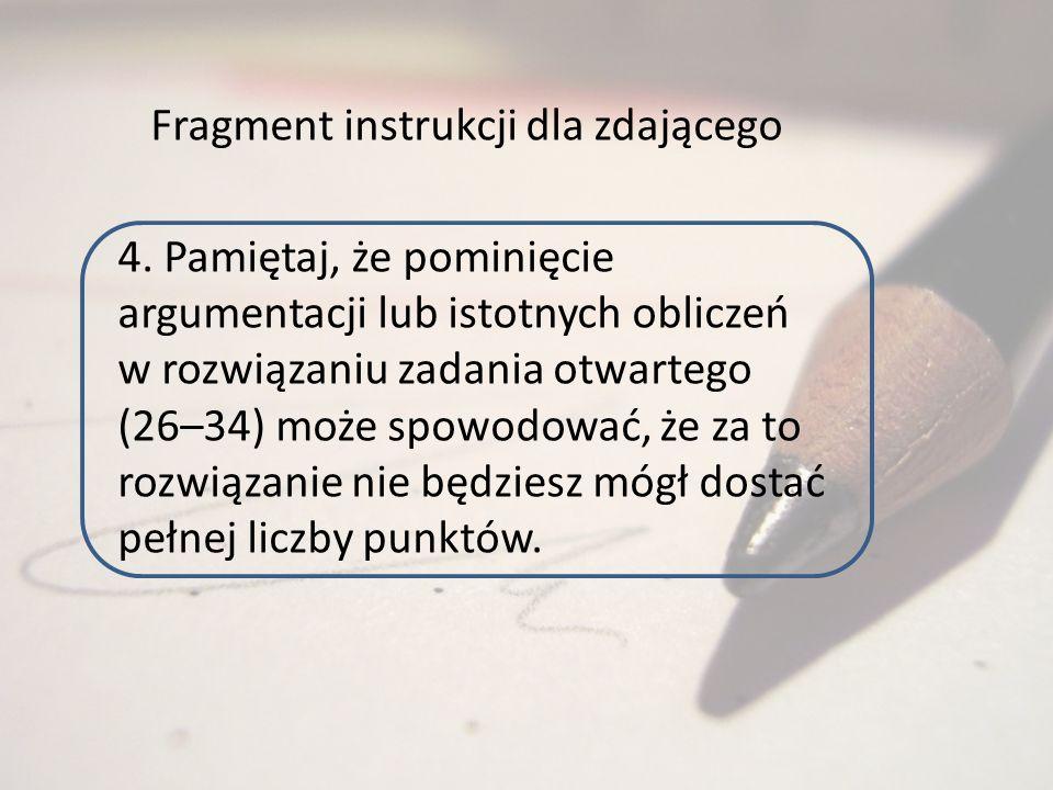 4. Pamiętaj, że pominięcie argumentacji lub istotnych obliczeń w rozwiązaniu zadania otwartego (26–34) może spowodować, że za to rozwiązanie nie będzi