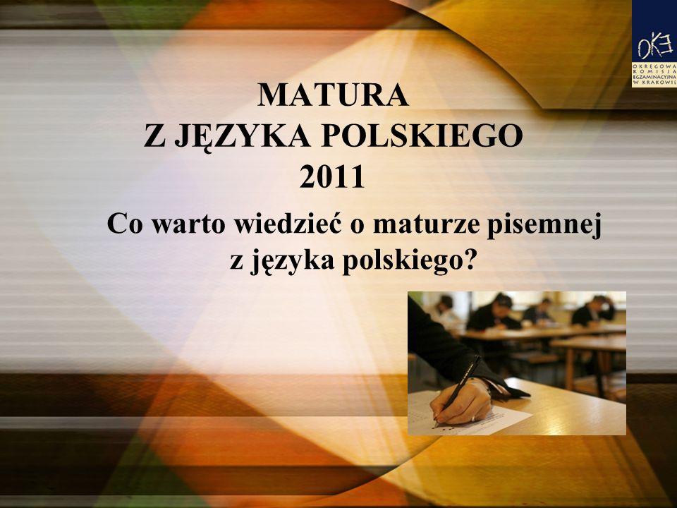 MATURA Z JĘZYKA POLSKIEGO 2011 Co warto wiedzieć o maturze pisemnej z języka polskiego?