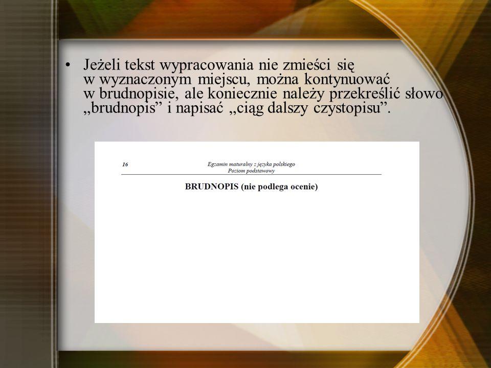Jeżeli tekst wypracowania nie zmieści się w wyznaczonym miejscu, można kontynuować w brudnopisie, ale koniecznie należy przekreślić słowo brudnopis i napisać ciąg dalszy czystopisu.