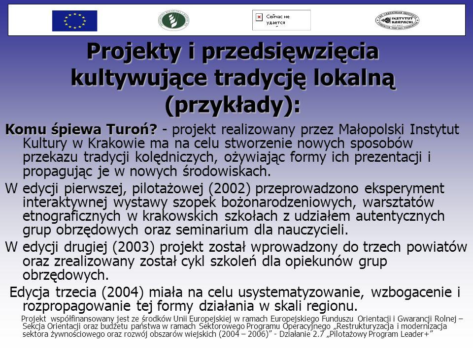 Projekty i przedsięwzięcia kultywujące tradycję lokalną (przykłady): Komu śpiewa Turoń? Komu śpiewa Turoń? - projekt realizowany przez Małopolski Inst