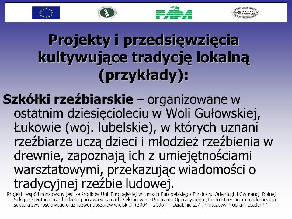 Projekty i przedsięwzięcia kultywujące tradycję lokalną (przykłady): Szkółki rzeźbiarskie – organizowane w ostatnim dziesięcioleciu w Woli Gułowskiej,